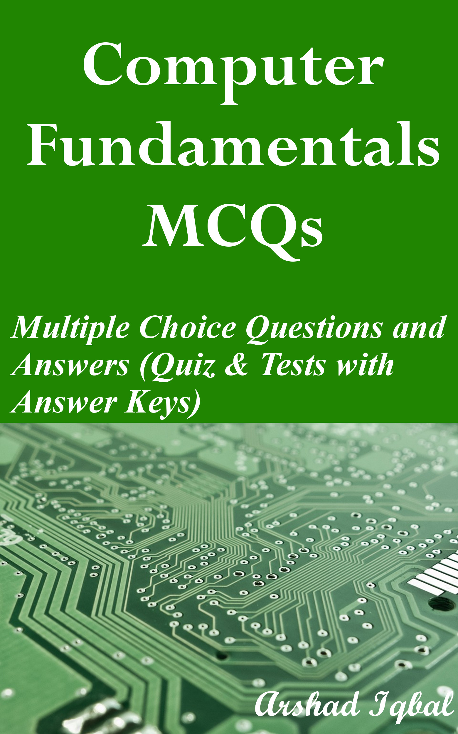 Computer Fundamentals MCQs: Multiple Choice Questions and Answers (Quiz & Tests with Answer Keys)