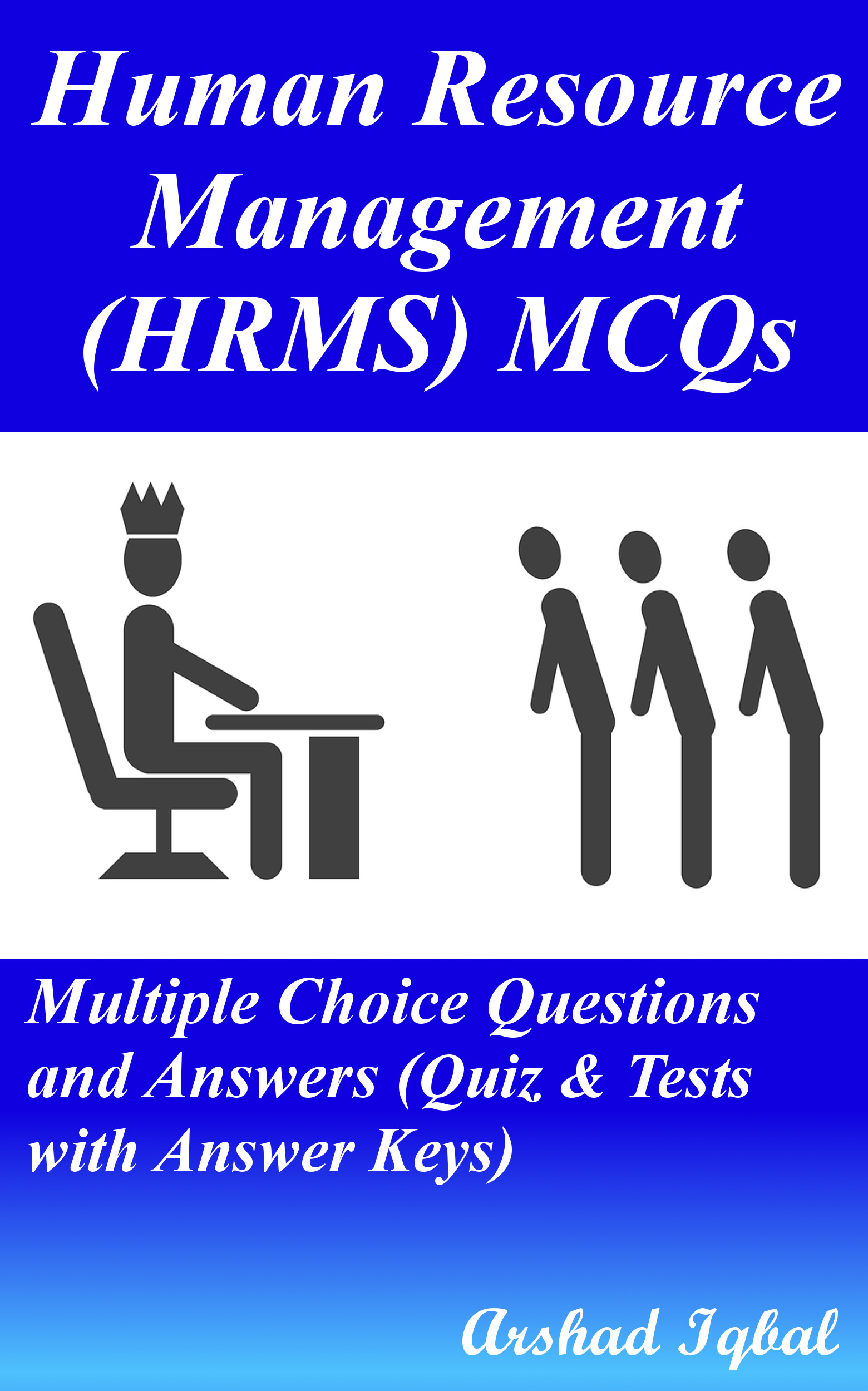 Human Resource Management HRMS MCQs: Multiple Choice Questions and Answers (Quiz & Tests with Answer Keys)