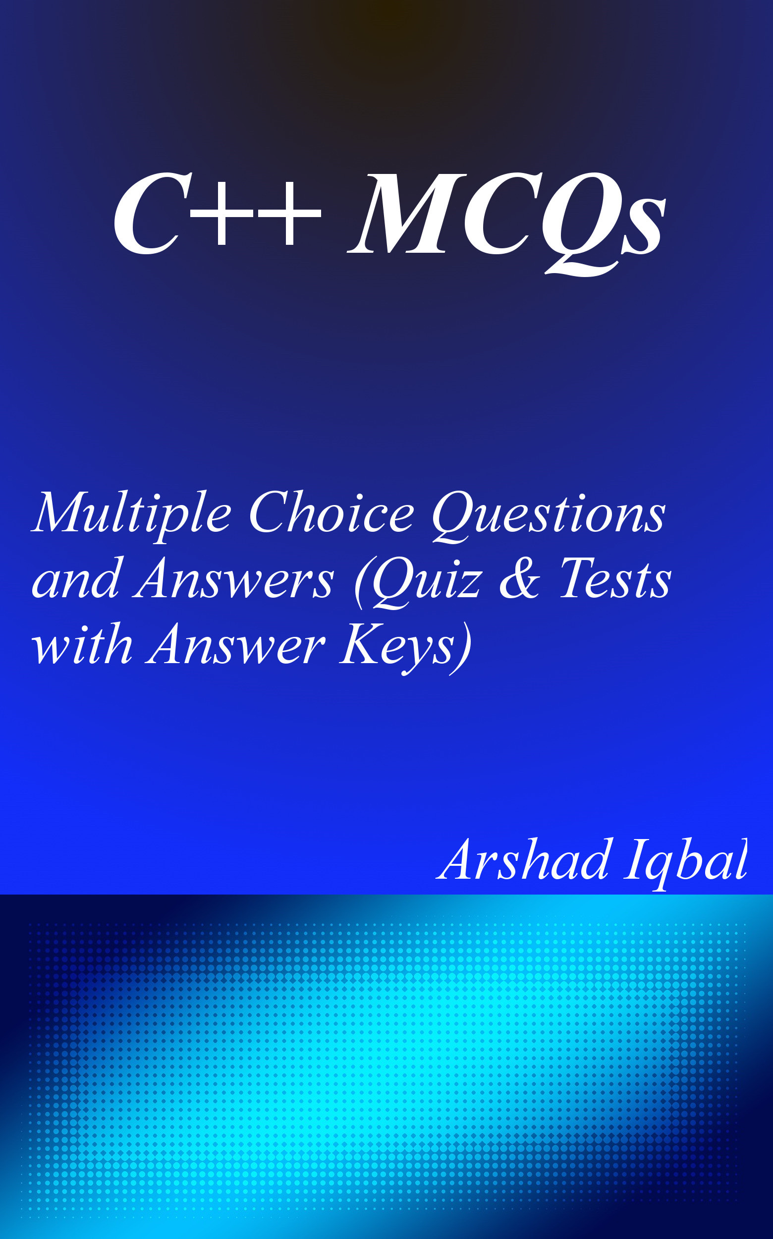 C++ MCQs: Multiple Choice Questions and Answers (Quiz, MCQs & Tests with Answer Keys)