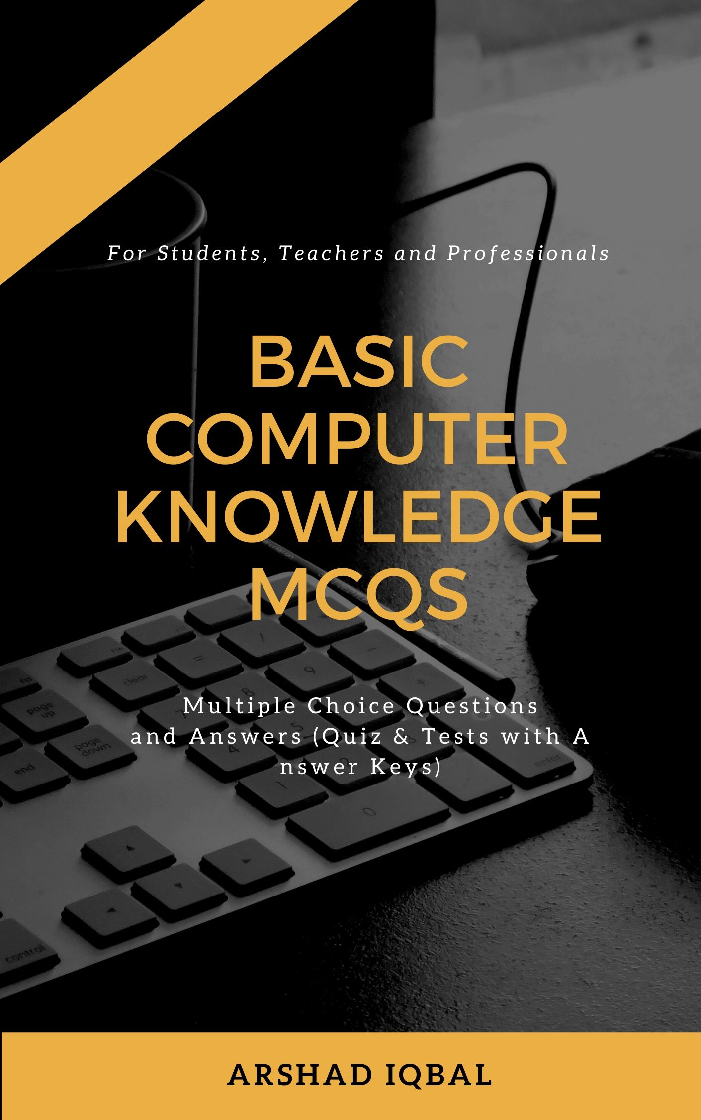 Basic Computer Knowledge MCQs: Multiple Choice Questions and Answers (Quiz & Tests with Answer Keys)